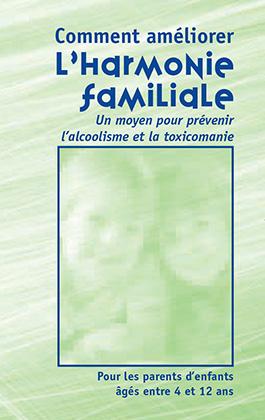 Comment améliorer l'harmonie familiale. Un moyen pour prévenir l'alcoolisme et la toxicomanie